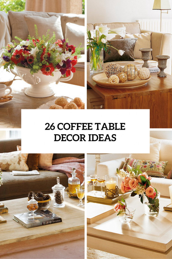 Table Decorating Ideas Living Room 26 Stylish and Practical Coffee Table Decor Ideas Digsdigs